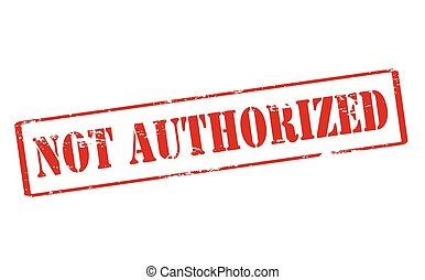 Not authorized - Rubber stamp with text not authorized...