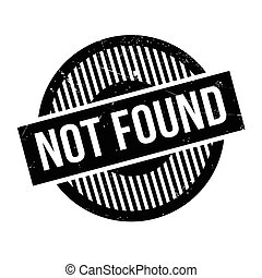 Not Found rubber stamp. Grunge design with dust scratches....