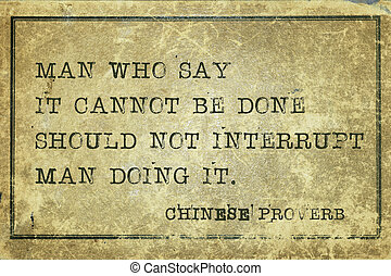 not interrupt CP - Man who say it cannot be done should not...