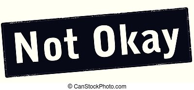 Not okay - Rubber stamp with text not okay inside, vector...