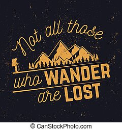 Not those who wander are lost. Mountains related typographic...