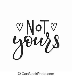 Not yours t-shirt quote lettering.