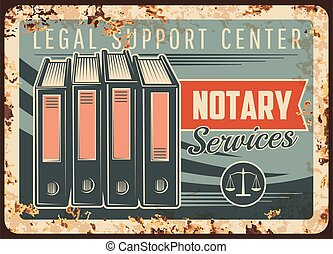 Notary service rusty metal plate, vector notarial office legal support center vintage rust tin sign. Civil juridical rights, inheritance registration and court regulation ferruginous retro poster