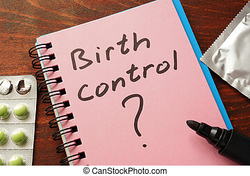 Birth control - Notebook with the words Birth control on the...