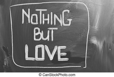 Nothing But Love Concept
