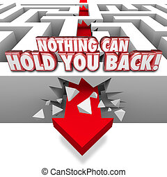 Nothing Can Hold You Back 3d Words Arrow Through Maze -...
