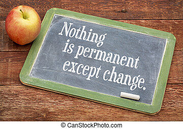 Nothing is permanent except change - words of wisdom on a...