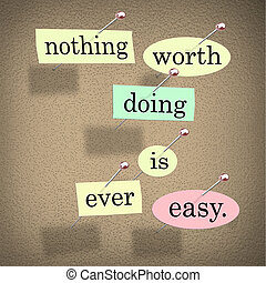 Nothing Worth Doing is Ever Easy Saying Quote Bulletin Board...
