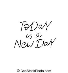 nouveau, aujourd'hui, jour, calligraphie, citation, lettrage