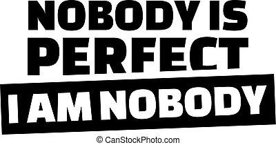 novody, é, perfect., i, sou, nobody.