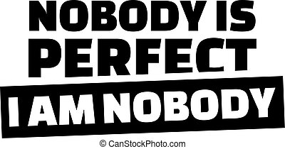 novody, βρίσκομαι , perfect., εγώ , είμαι , nobody.