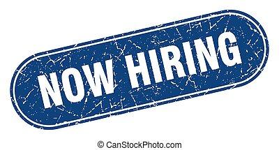 now hiring sign. now hiring grunge blue stamp. Label