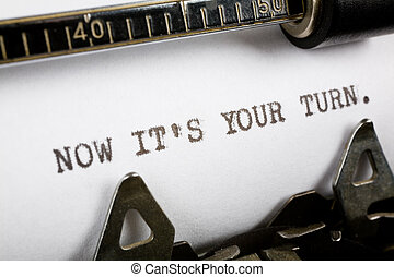 now it\\\'s your turn - Typewriter close up shot, Concept of...