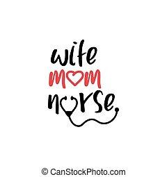 Nurse lettering quote typography. Wife mom nurse