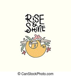 Cute hand drawn illustration of a sloth with phrase rise and shine. Great vector art for nursery or childrens room.