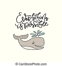 Cute hand drawn illustration of a whale with phrase everything is possible. Great vector art for nursery or childrens room.