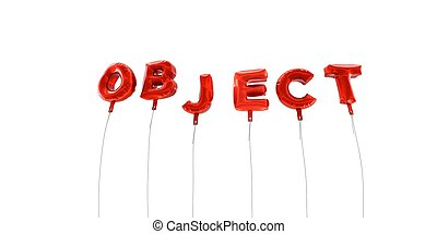 OBJECT - word made from red foil balloons - 3D rendered.