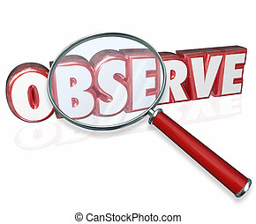 Observe word in red 3d letters under a magnifying glass to illustrate the need to pay attention, examine and inspect the details of an important matter