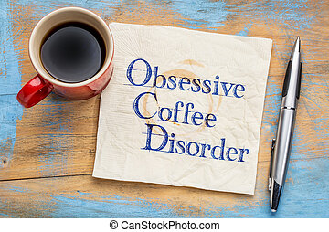 Obsessive coffee disorder (OCD) - handwriting on a napkin...