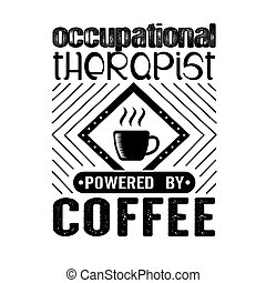 Occupational therapist. Coffee quote and saying good for ...