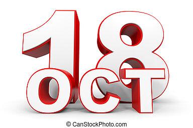 October 18. 3d text on white background. Illustration.