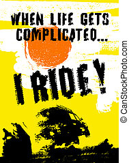 Off Road Quote - When life gets complicated I ride! Off road...