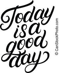 oggi, è, uno, buon giorno, mano scritta, lettering.
