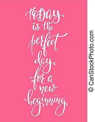 oggi, perfetto, giorno, per, inizio nuovo, tipografia