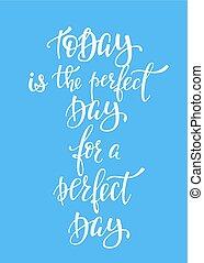 oggi, perfetto, giorno, per, uno, perfetto, giorno, tipografia