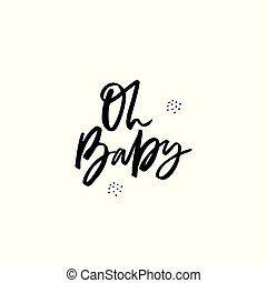 Oh baby black ink hand drawn phrase. Admiration and love ...