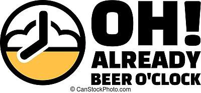 oh, o'clock!, cerveza, ya