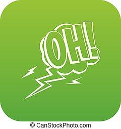 Oh, speech bubble icon digital green