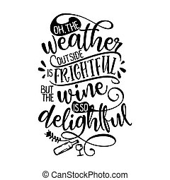 Oh, the weather outside is frightful, but the wine is so delightful - Concept with decanter and wine glass. Good for scrap booking, motivation posters, textiles, gifts, bar sets.