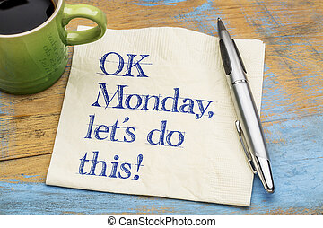 OK Monday, let us do this! - OK Monday, let's do this! -...