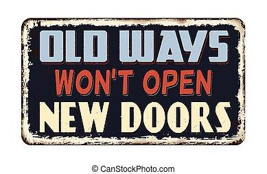 Old ways won't open new doors vintage rusty metal sign