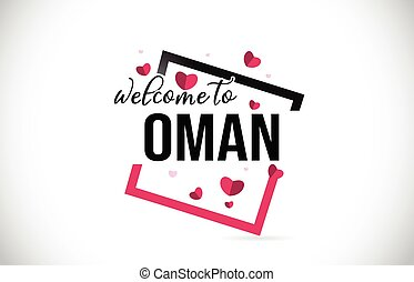 Oman Welcome To Word Text with Handwritten Font and Red Hearts Square.