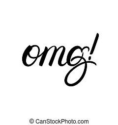OMG hand written lettering quote, phrase. Isolated on white...
