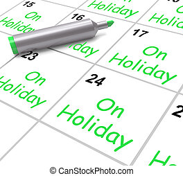 On Holiday Calendar Shows Annual Leave Or Time Off - On...
