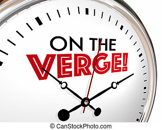 On the Verge Clock Time Words Change Movement 3d Illustration