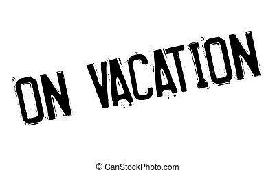 On Vacation rubber stamp. Grunge design with dust scratches....