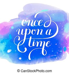 once upon a time hand lettering phrase on watercolor pattern