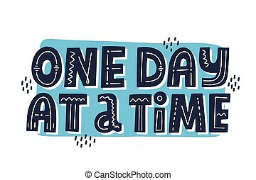 One day at a time quote. HAnd drawn vector lettring. Self isolation concept.