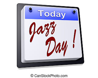"Jazz Day - One day Calendar with ""Jazz Day"" on a white ..."