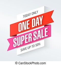 One day super sale banner - Today only, one day super sale...