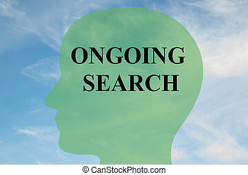 Ongoing Search - mental concept