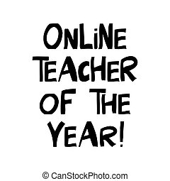 Online teacher of the year. Education quote. Cute hand drawn...
