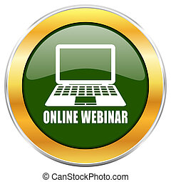 Online webinar green glossy round icon with golden chrome metallic border isolated on white background for web and mobile apps designers.