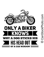 Only biker knows why a dog...Bikers quote - Only biker knows...