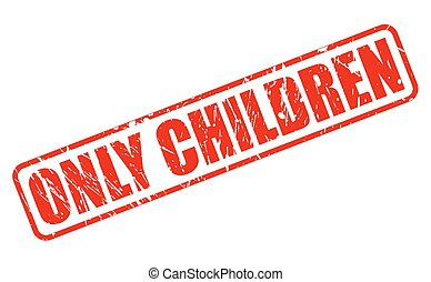 ONLY CHILDREN red stamp text