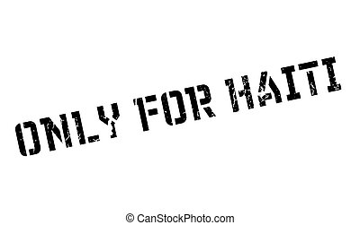 Only For Haiti rubber stamp. Grunge design with dust...